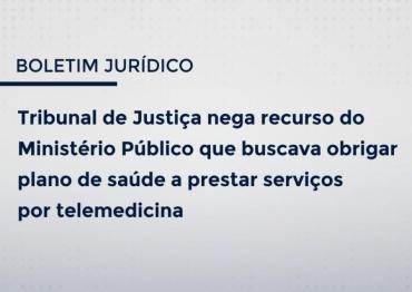 TRIBUNAL DE JUSTIÇA NEGA RECURSO DO MINISTÉRIO PÚBLICO QUE BUSCAVA OBRIGAR PLANO DE SAÚDE A PRESTAR SERVIÇOS POR TELEMEDICINA
