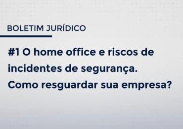 O HOME OFFICE E RISCOS DE INCIDENTES DE SEGURANÇA. COMO RESGUARDAR SUA EMPRESA?
